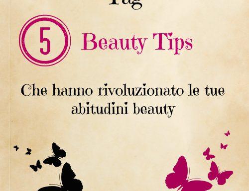 [Tag] – 5 Beauty Tips che hanno rivoluzionato le tue abitudini beauty