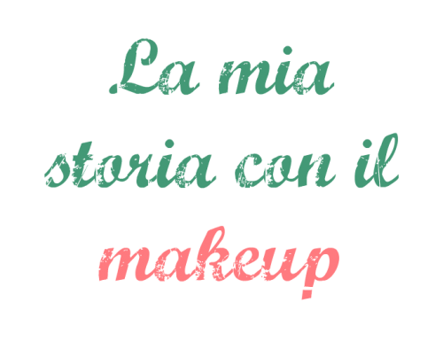 La mia storia con il makeup