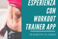 [Mi rimetto in forma] - La mia esperienza con Workout Trainer App