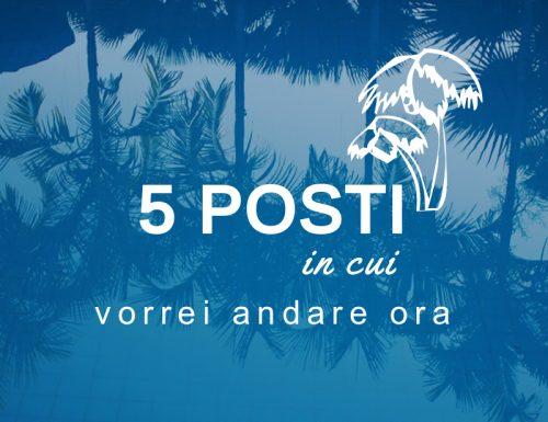 5 Posti in cui vorrei andare ora