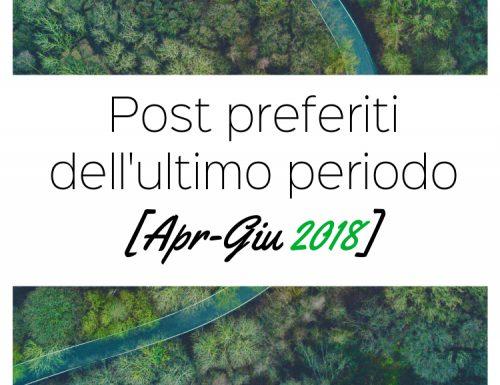 Post Preferiti dell'ultimo periodo [Apr-Giu 2018]