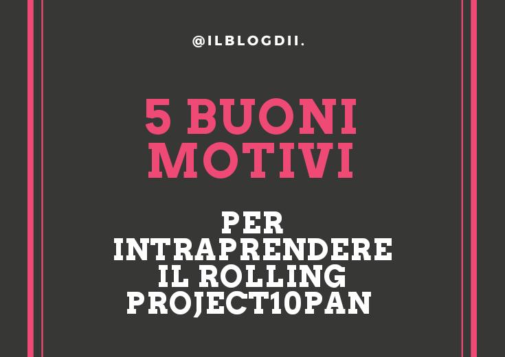 5 buoni motivi per intraprendere il Rolling Project10Pan