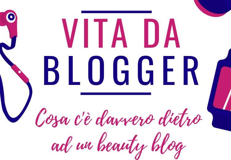 Vita da Blogger: Cosa c'è davvero dietro ad un beauty blog?
