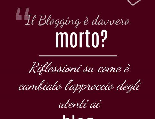 Il Blogging è morto davvero?! Riflessioni su come è cambiato l'approccio degli utenti ai blog