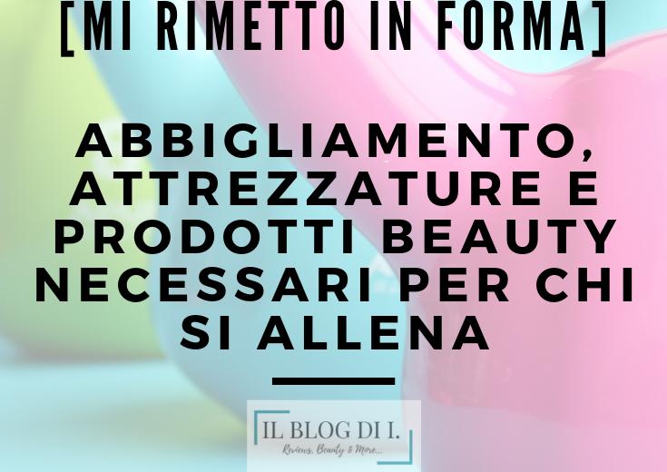 [Mi rimetto in forma] – Abbigliamento, attrezzature e prodotti beauty necessari per chi si allena | con Tatjana D'Alessandro