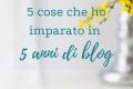 5 cose che ho imparato in 5 anni di blog
