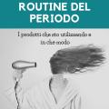 Haircare routine del periodo