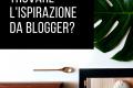 Come trovare l'ispirazione da blogger?