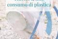 Plastic Free | In che modo ho ridotto il mio consumo di plastica