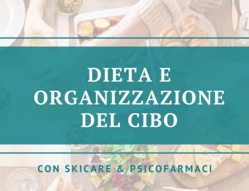 Dieta e organizzazione del cibo | I Consigli di Skincare&Psicofarmaci