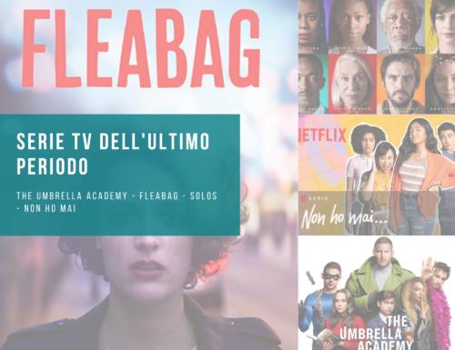 Serie TV dell'ultimo periodo | The Umbrella Academy – Fleabag – Solos – Non ho mai
