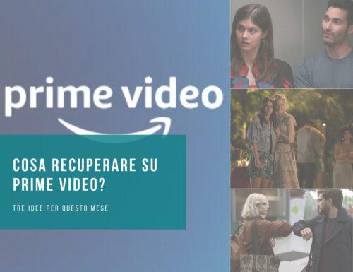 Cosa recuperare su Prime Video? Tre idee per questo mese